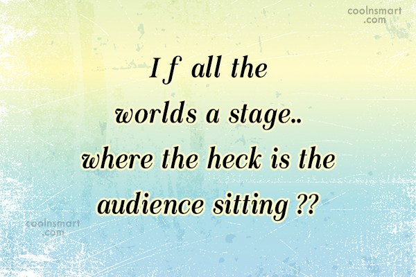 Images Quote: If all the worlds a stage..where the...