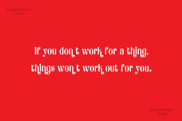 Quote: If you don't work for a thing,...