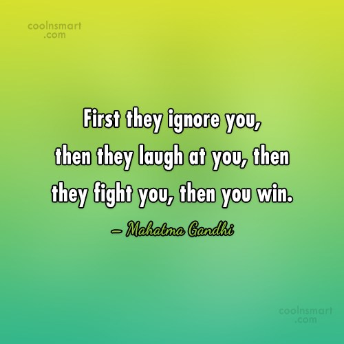 Quote: First they ignore you, then they laugh...