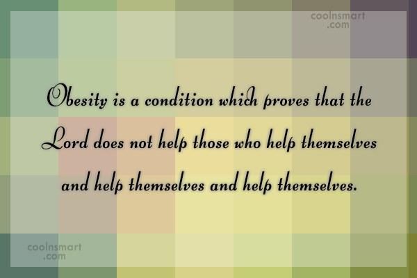 Obesity Quote: Obesity is a condition which proves that...