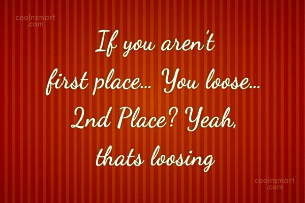 Quote: If you aren't first place… You loose…...