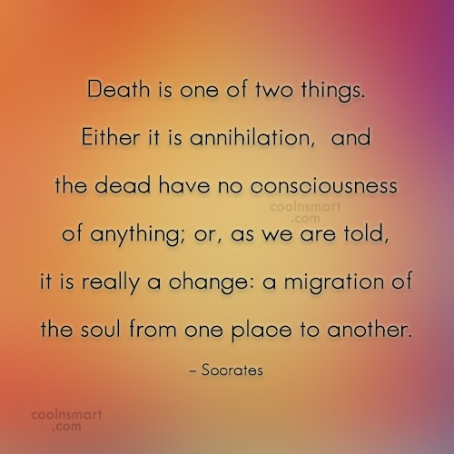 Quote: Death is one of two things. Either...