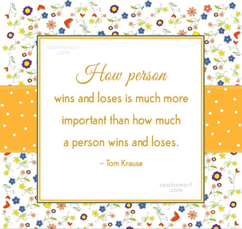 Quote: How person wins and loses is much...