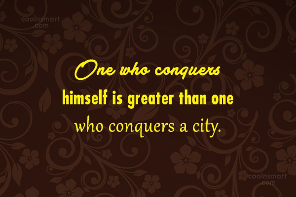 Quote: One who conquers himself is greater than...