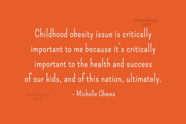 Obesity Quote: Childhood obesity issue is critically important to...