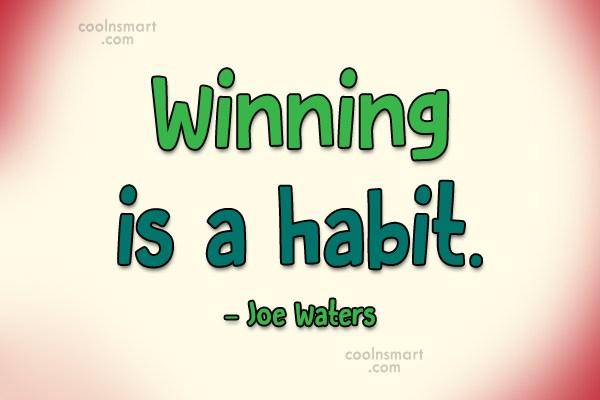 Quote: Winning is a habit. – Joe Waters