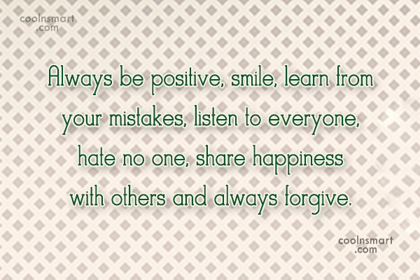 Quote: Always be positive, smile, learn from your...