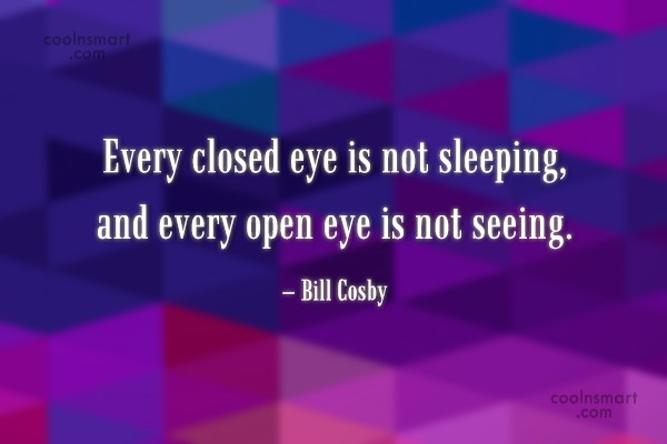 Quote: Every closed eye is not sleeping, and...