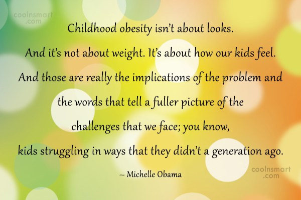 Obesity Quote: Childhood obesity isn't about looks. And it's...