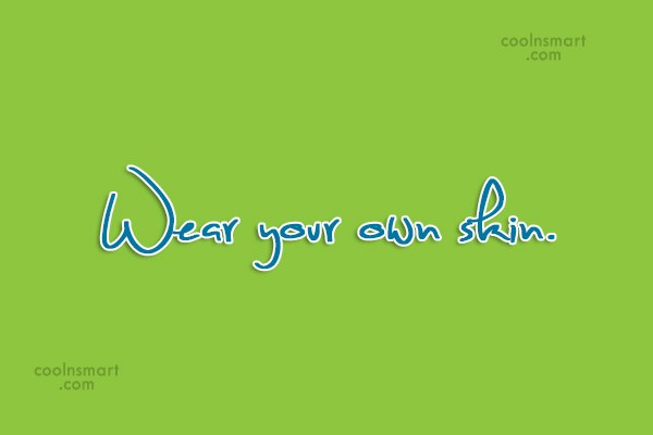 Images Quote: Wear your own skin.