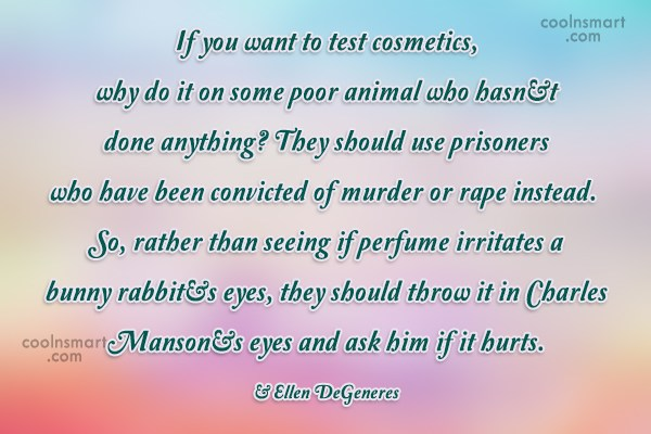 Quote: If you want to test cosmetics, why...