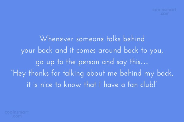 Quote: Whenever someone talks behind your back and...