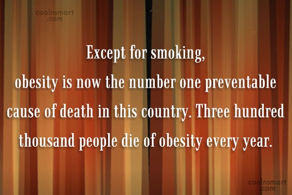 Obesity Quote: Except for smoking, obesity is now the...