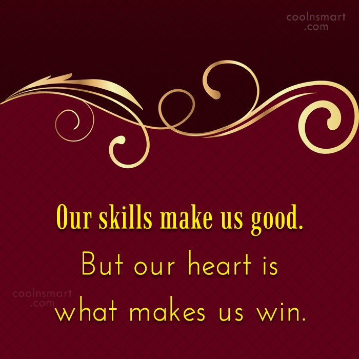 Quote: Our skills make us good. But our...