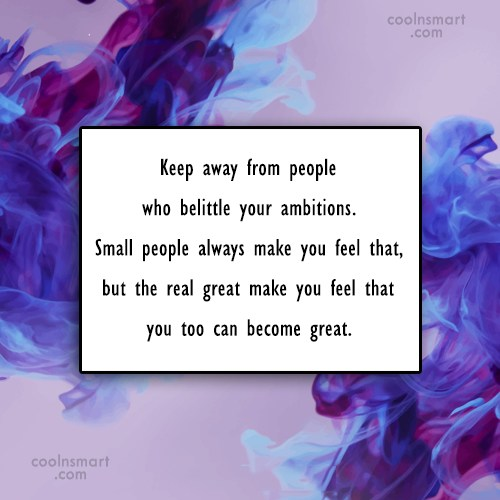 Rejection Quote: Keep away from people who belittle your...