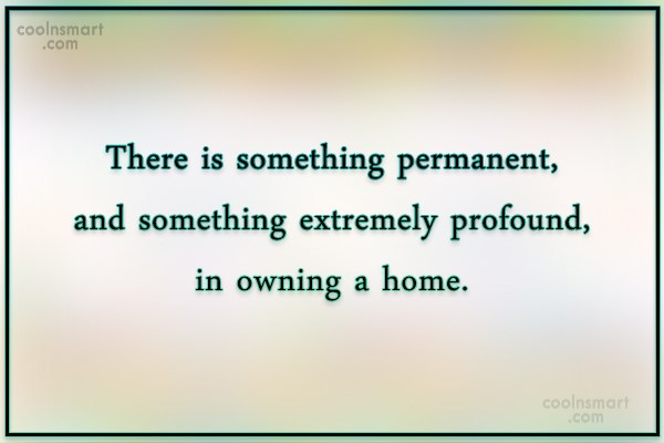 Home Quote: There is something permanent, and something extremely...