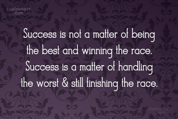 Quote: Success is not a matter of being...