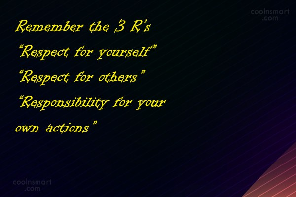 """Quote: Remember the 3 R's """"Respect for yourself""""..."""