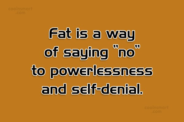 """Obesity Quote: Fat is a way of saying """"no""""..."""