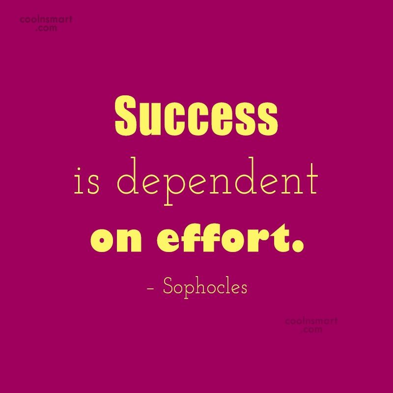 Quote: Success is dependent on effort. – Sophocles