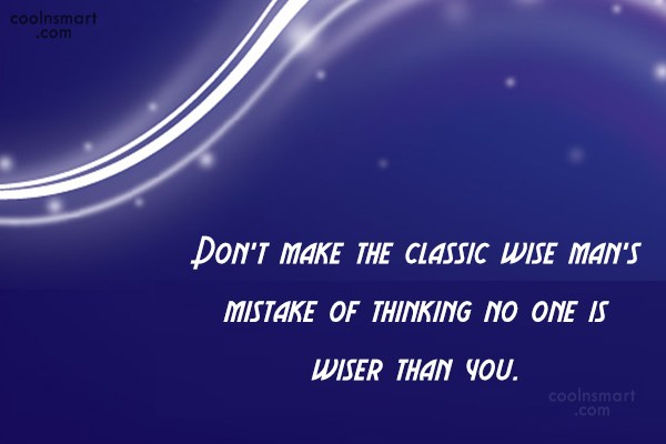 Quote: Don't make the classic wise man's mistake...