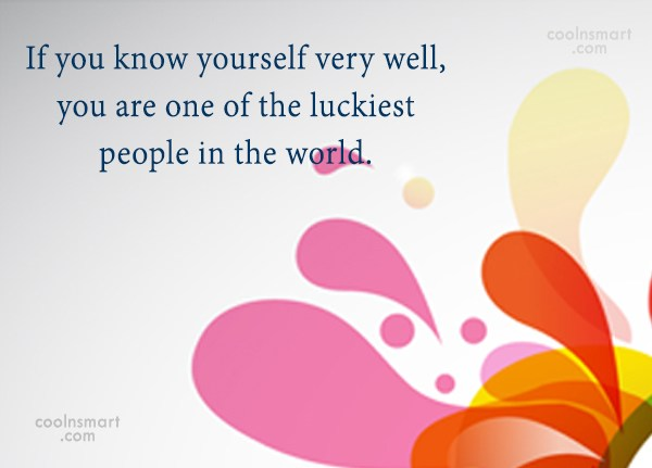 Quote: If you know yourself very well, you...