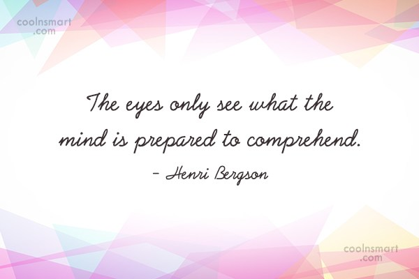 Quote: The eyes only see what the mind...