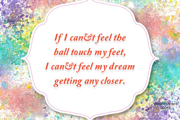 Quote: If I can't feel the ball touch...