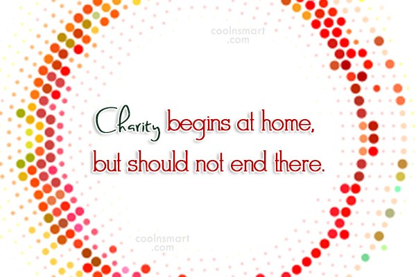 Home Quote: Charity begins at home, but should not...