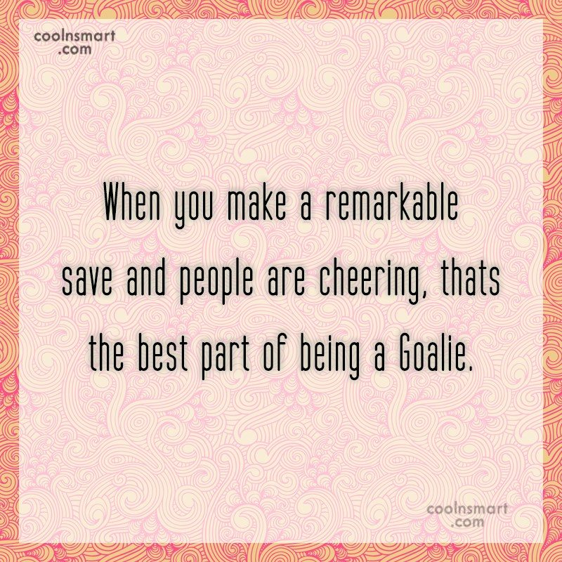 Quote: When you make a remarkable save and...