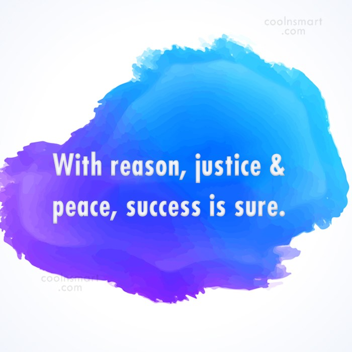 Quote: With reason, justice & peace, success is...