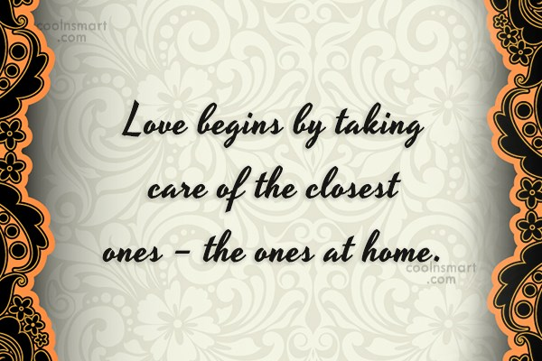 Home Quote: Love begins by taking care of the...