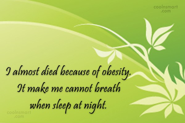 Obesity Quote: I almost died because of obesity. It...