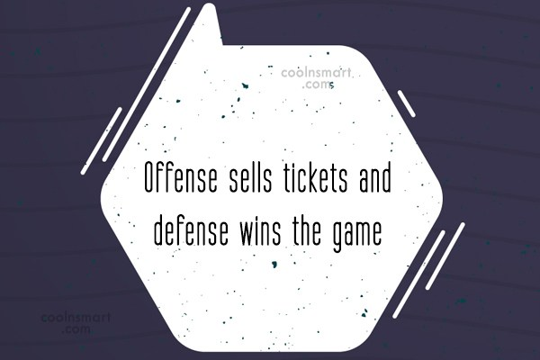 Quote: Offense sells tickets and defense wins the...