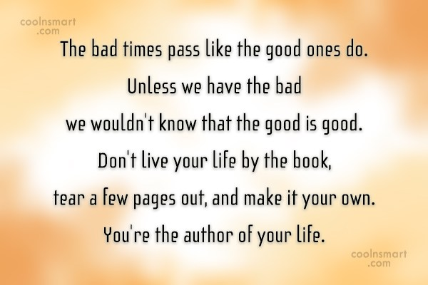 Quote: The bad times pass like the good...