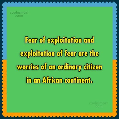 Quote: Fear of exploitation and exploitation of fear...