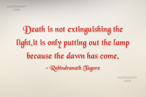 Quote: Death is not extinguishing the light,it is...