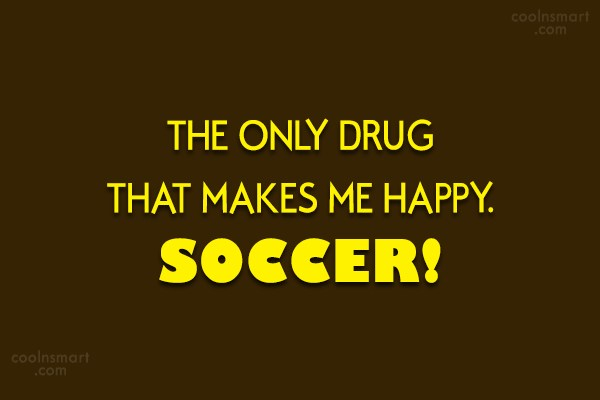 Quote: THE ONLY DRUG THAT MAKES ME HAPPY....