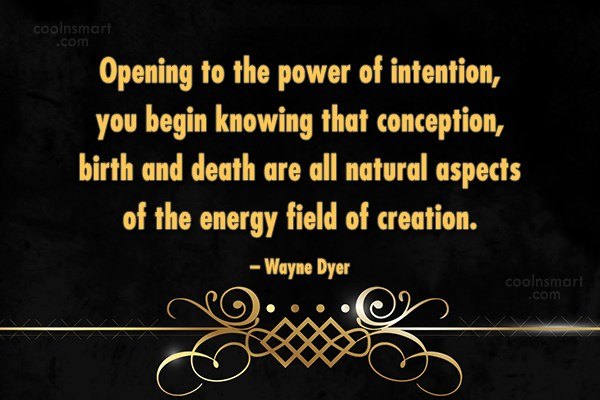 Quote: Opening to the power of intention, you...