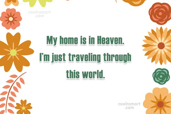 Home Quote: My home is in Heaven. I'm just...