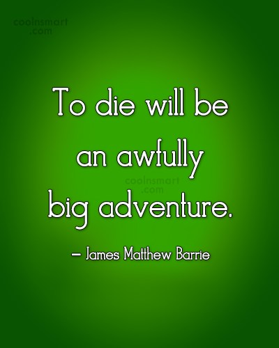 Quote: To die will be an awfully big...