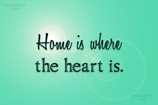 Home Quote: Home is where the heart is.