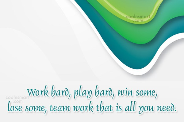 Quote: Work hard, play hard, win some, lose...