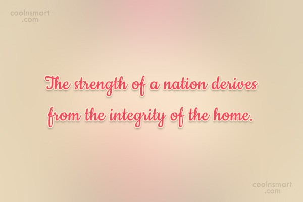 Home Quote: The strength of a nation derives from...