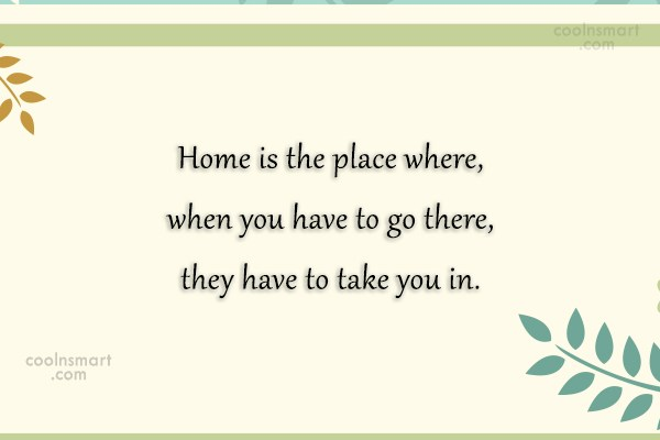 Home Quote: Home is the place where, when you...