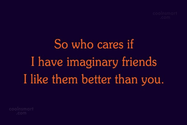 Quote: So who cares if I have imaginary...