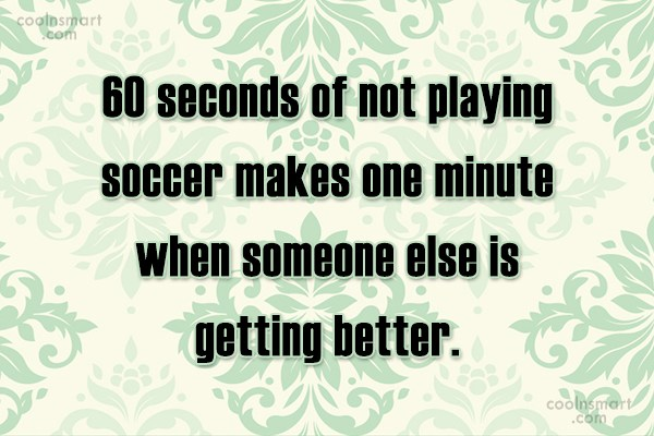 Quote: 60 seconds of not playing soccer makes...