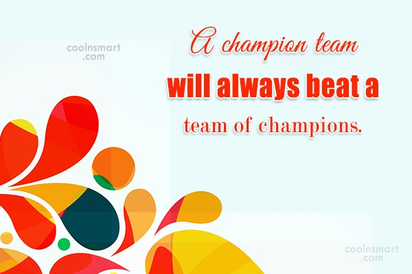 Quote: A champion team will always beat a...