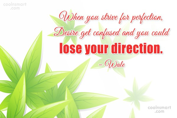 Quote: When you strive for perfection, Desire get...