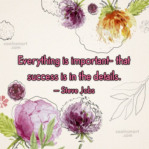 Quote: Everything is important- that success is in...